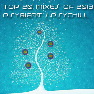 TOP 20 PSYCHILL MIXES of 2013 (psybient / ambient / psydub)