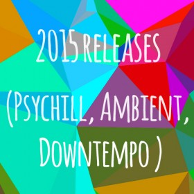2015 Releases (Psychill, Ambient, Downtempo, IDM)