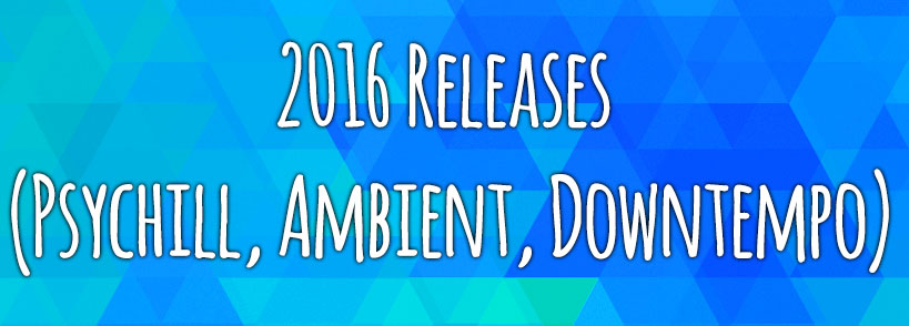 2016 Psychill Ambient and Downtempo Psybient Chillout Music list