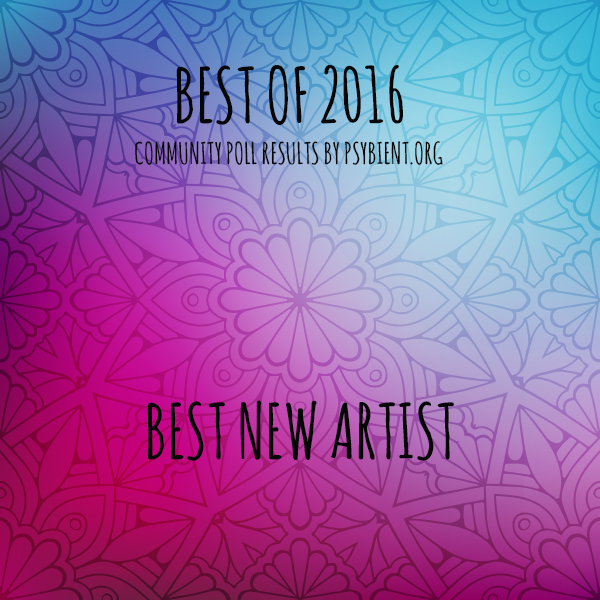 Best new artist for 2016 (psybient, psychill, ambient, psydub, downtempo)