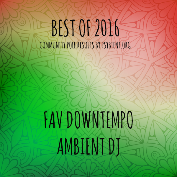 "Favourite ""downtempo/ambient dj"" of the year 2016"