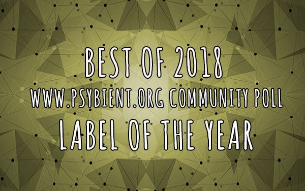 Label of the year 2018 (psybient, psychill, ambient, psydub, downtempo)