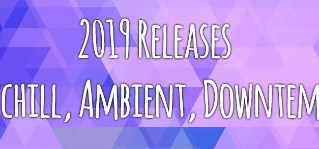 2018 Releases : Psychill , Ambient and Downtempo