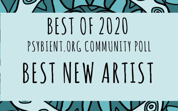 Best new artist for 2020 (psybient, psychill, ambient, psydub, downtempo)
