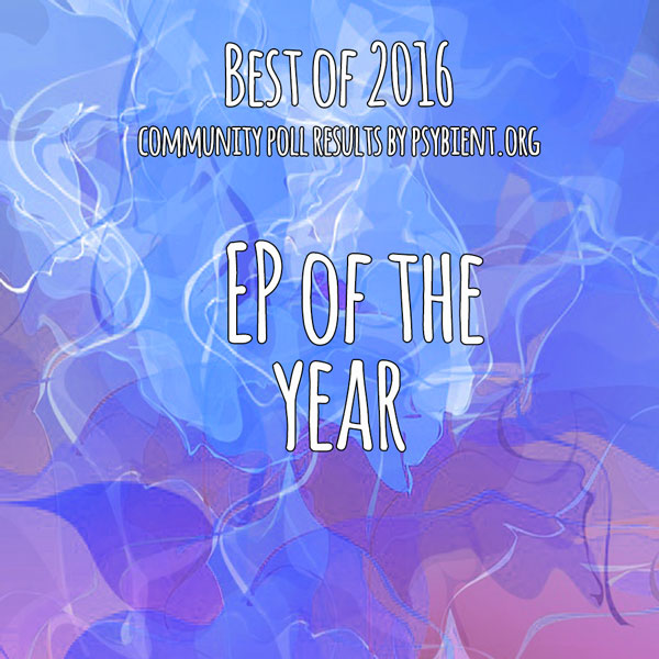 EP of the year 2016 (psybient, psychill, ambient, psydub, downtempo)