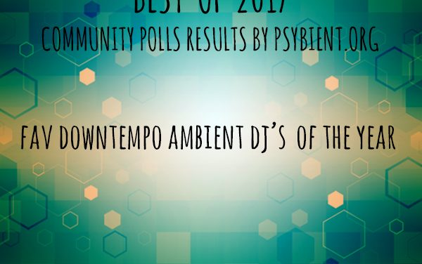 "Favourite ""downtempo/ambient dj"" of the year 2017"