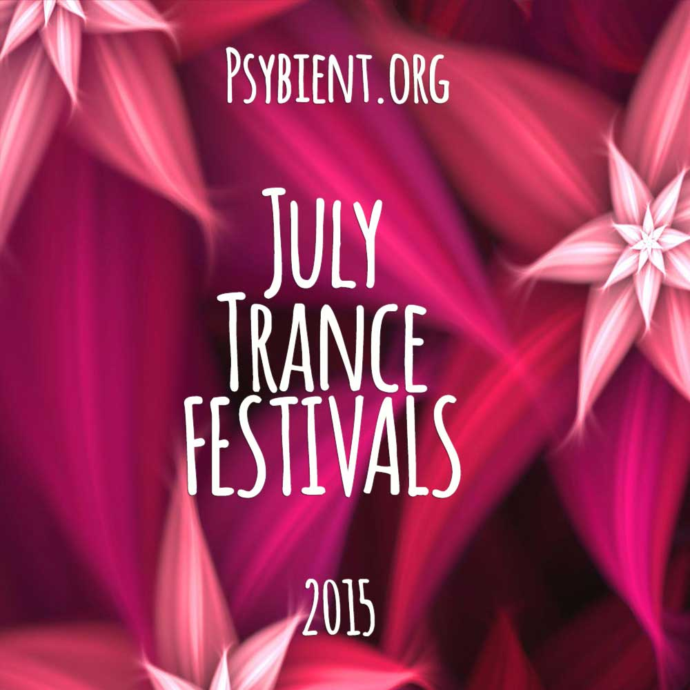 July psychedelic trance festivals map and listing