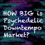 How big is Psychedelic Downtempo / Midtempo Market?