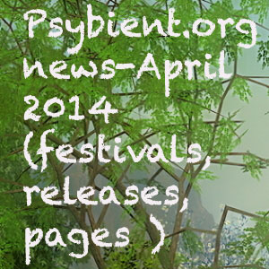 Psybient.org news –  April 2014 (festivals, releases, pages )