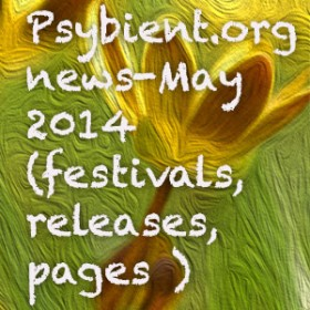 Psybient.org news –  May 2014 (festivals, releases, pages )