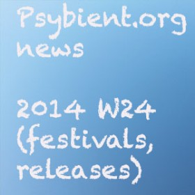 Psybient.org news – 2014 W24 (festivals, releases)