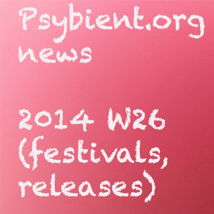 Psybient.org news – 2014 W26 (festivals, releases)
