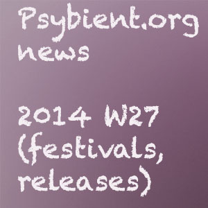 Psybient.org news – 2014 W27 (festivals, releases)