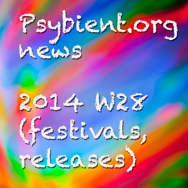 Psybient.org news – 2014 W28 (festivals, releases)