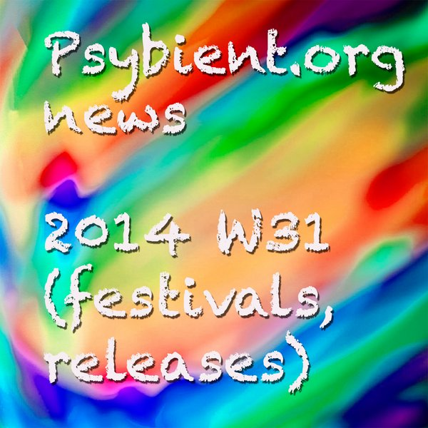 Psybient.org news – 2014 W31 (festivals, releases)