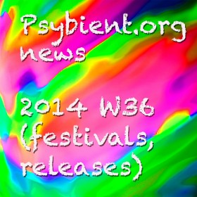 Psybient.org news – 2014 W36 (festivals, psychill releases)