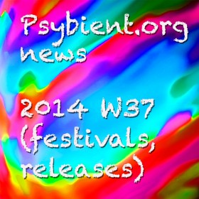 Psybient.org news – 2014 W37 (festivals, psychill releases)