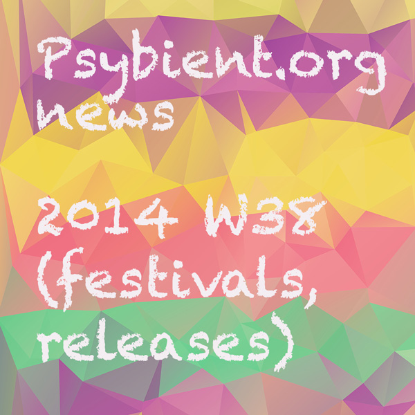 Psybient.org news – 2014 W38 (festivals, psychill releases)