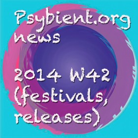 Psybient.org news – 2014 W42 (festivals, releases)