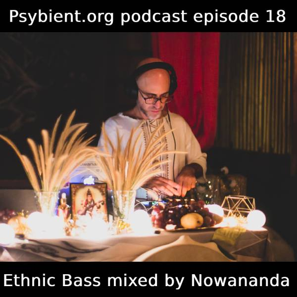 psybient.org podcast – episode 18 – Ethnic Bass Mixed By Nowananda