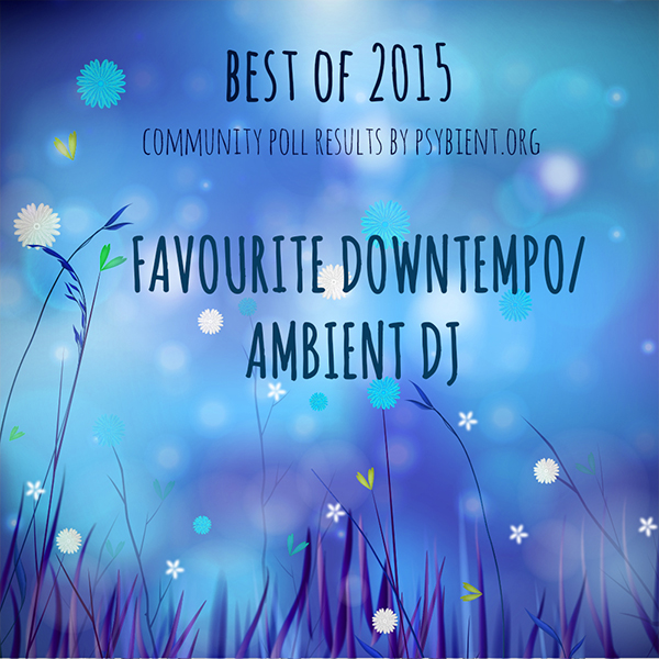 "Favourite ""downtempo/ambient dj"" of the year 2015"