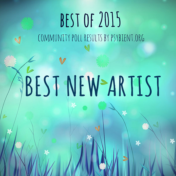Best new artist for 2015 (psybient, psychill, ambient, psydub, downtempo)